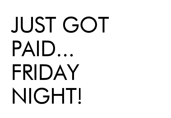 just_got_paid_friday_night